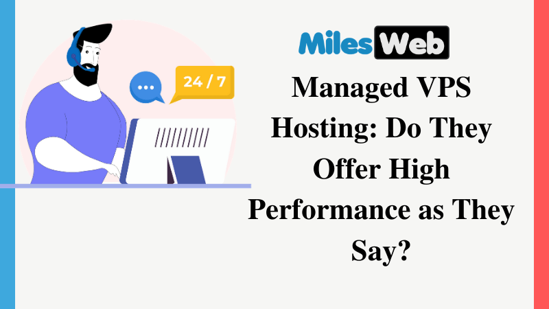 MilesWeb Managed VPS Hosting Do They Offer High Performance as They Say